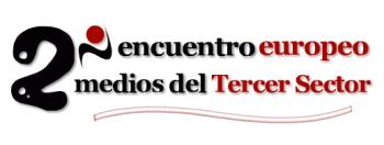 Segundo Encuentro Europeo   de Medios del Tercer Sector